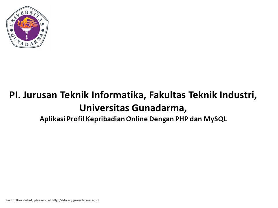 PI. Jurusan Teknik Informatika, Fakultas Teknik Industri, Universitas Gunadarma, Aplikasi Profil Kepribadian Online Dengan PHP dan MySQL for further d