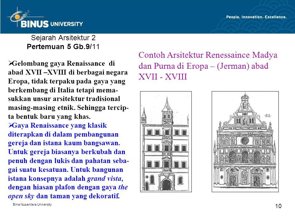 Bina Nusantara University 10 Sejarah Arsitektur 2 Pertemuan 5 Gb.9/11 Contoh Arsitektur Renessaince Madya dan Purna di Eropa – (Jerman) abad XVII - XV
