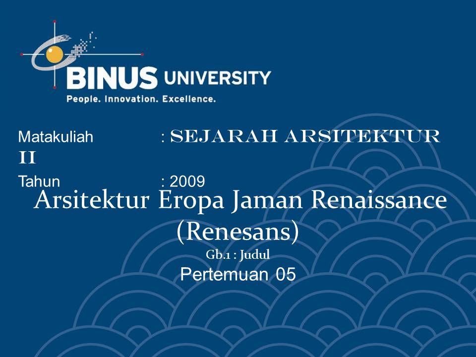 Arsitektur Eropa Jaman Renaissance (Renesans) Gb.1 : Judul Pertemuan 05 Matakuliah: SEJARAH ARSITEKTUR II Tahun: 2009