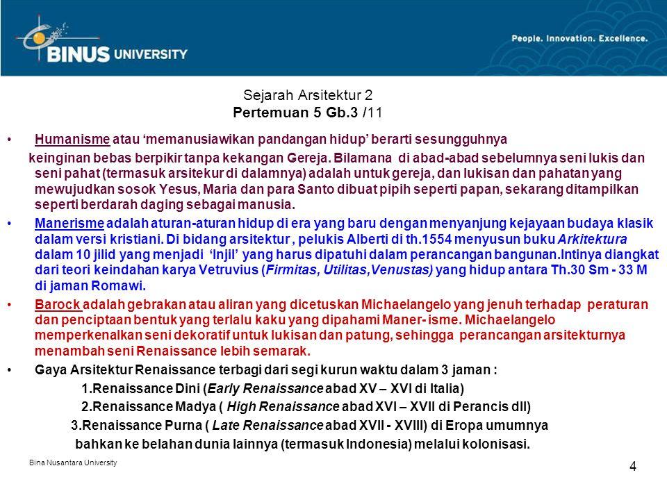 Bina Nusantara University 4 Sejarah Arsitektur 2 Pertemuan 5 Gb.3 /11 Humanisme atau 'memanusiawikan pandangan hidup' berarti sesungguhnya keinginan bebas berpikir tanpa kekangan Gereja.