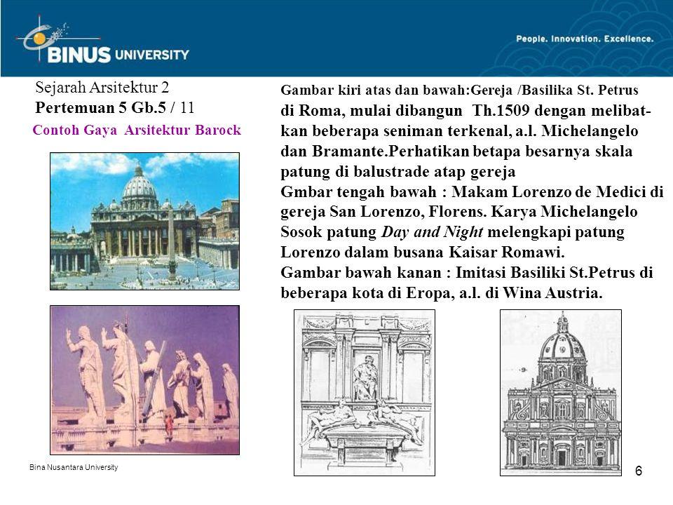 Bina Nusantara University 6 Sejarah Arsitektur 2 Pertemuan 5 Gb.5 / 11 Gambar kiri atas dan bawah:Gereja /Basilika St. Petrus di Roma, mulai dibangun