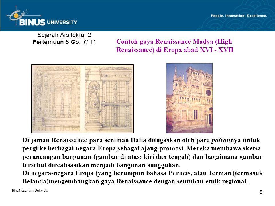 Bina Nusantara University 8 Sejarah Arsitektur 2 Pertemuan 5 Gb. 7/ 11 Di jaman Renaissance para seniman Italia ditugaskan oleh para patronnya untuk p