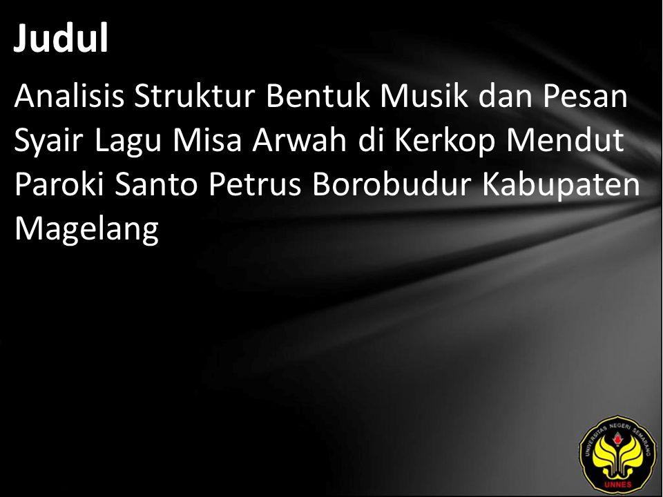 Judul Analisis Struktur Bentuk Musik dan Pesan Syair Lagu Misa Arwah di Kerkop Mendut Paroki Santo Petrus Borobudur Kabupaten Magelang