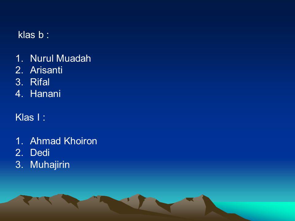 klas b : 1.Nurul Muadah 2.Arisanti 3.Rifal 4.Hanani Klas I : 1.Ahmad Khoiron 2.Dedi 3.Muhajirin