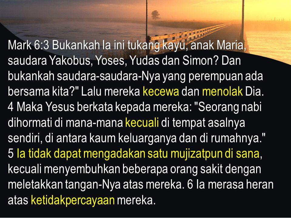 Mark 6:3 Bukankah Ia ini tukang kayu, anak Maria, saudara Yakobus, Yoses, Yudas dan Simon.
