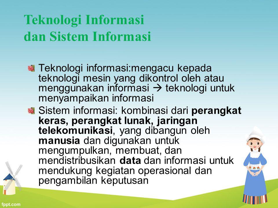 Teknologi Informasi dan Sistem Informasi Teknologi informasi:mengacu kepada teknologi mesin yang dikontrol oleh atau menggunakan informasi  teknologi