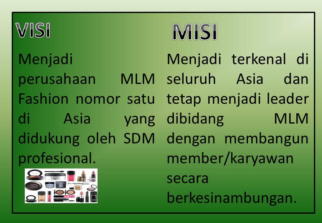 Menjadi perusahaan MLM Fashion nomor satu di Asia yang didukung oleh SDM profesional. Menjadi terkenal di seluruh Asia dan tetap menjadi leader dibida