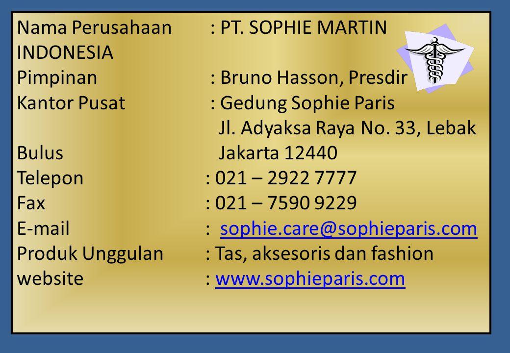 Nama Perusahaan : PT. SOPHIE MARTIN INDONESIA Pimpinan : Bruno Hasson, Presdir Kantor Pusat : Gedung Sophie Paris Jl. Adyaksa Raya No. 33, Lebak Bulus