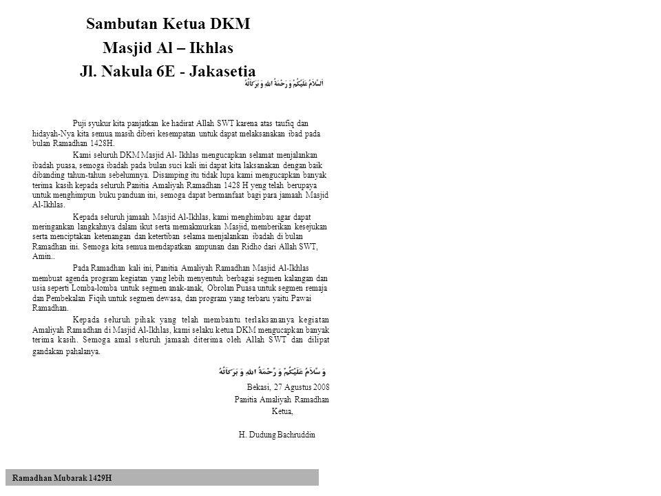 Sambutan Ketua DKM Masjid Al – Ikhlas Jl. Nakula 6E - Jakasetia Puji syukur kita panjatkan ke hadirat Allah SWT karena atas taufiq dan hidayah-Nya kit
