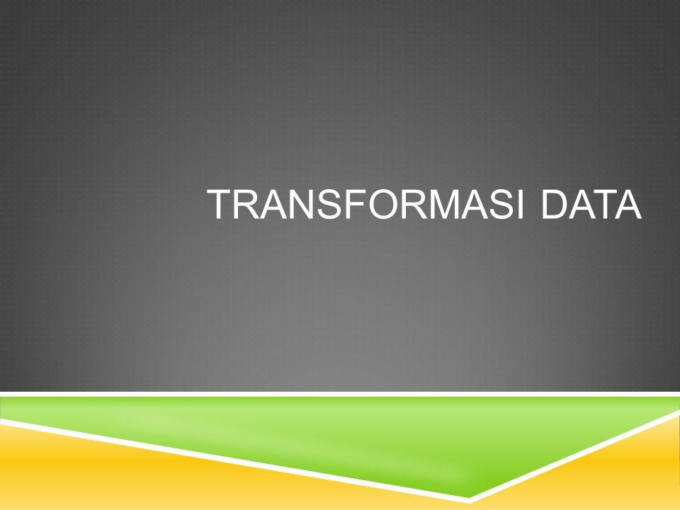 TRANSFORMASI DATA