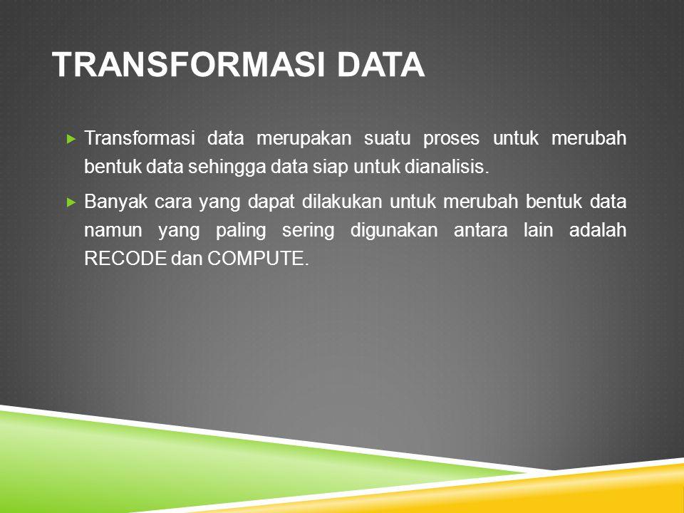  Transformasi data merupakan suatu proses untuk merubah bentuk data sehingga data siap untuk dianalisis.