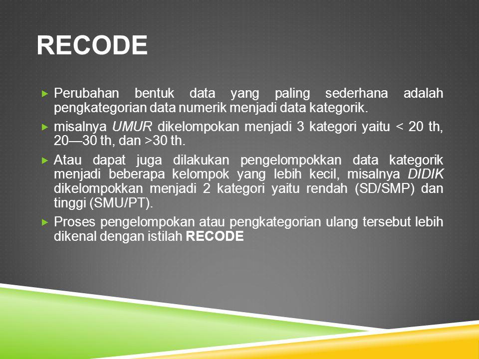 LANGKAH-LANGKAH (1)  Dari menu utama, pilihlah: Transform < Recode < Into Different Variable….