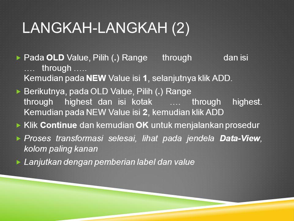 LANGKAH-LANGKAH (2)  Pada OLD Value, Pilih (.) Range through dan isi ….