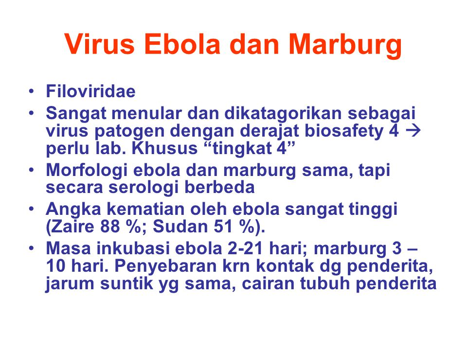 """Virus Ebola dan Marburg Filoviridae Sangat menular dan dikatagorikan sebagai virus patogen dengan derajat biosafety 4  perlu lab. Khusus """"tingkat 4"""""""