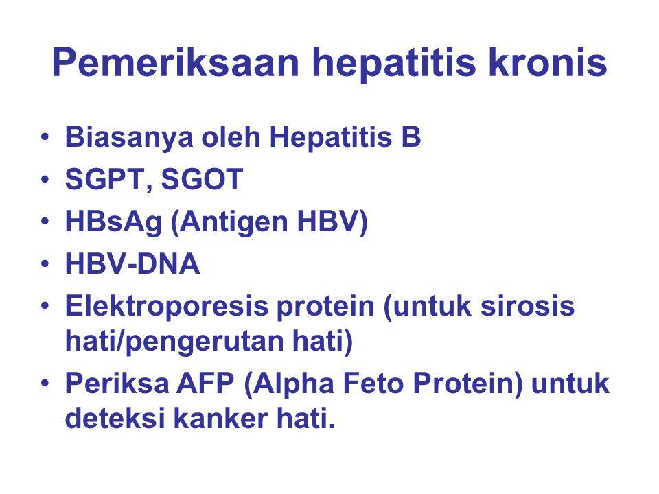 Pemeriksaan hepatitis kronis Biasanya oleh Hepatitis B SGPT, SGOT HBsAg (Antigen HBV) HBV-DNA Elektroporesis protein (untuk sirosis hati/pengerutan ha