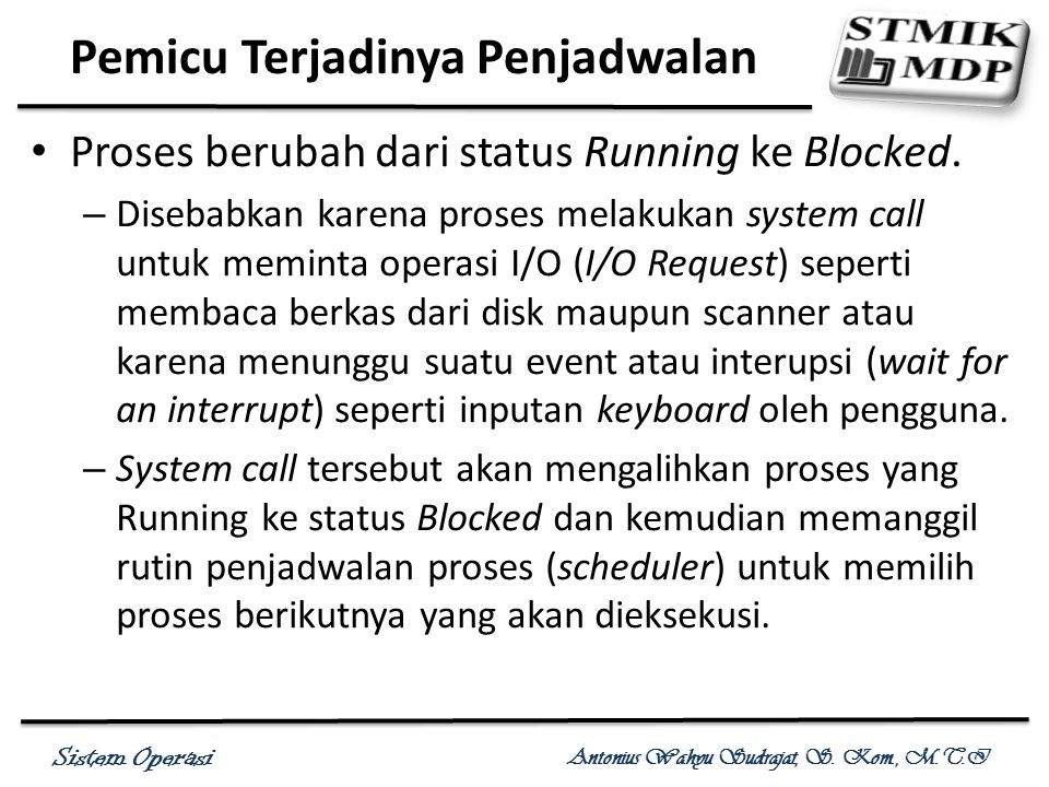 Sistem Operasi Antonius Wahyu Sudrajat, S. Kom., M.T.I Proses berubah dari status Running ke Blocked. – Disebabkan karena proses melakukan system call