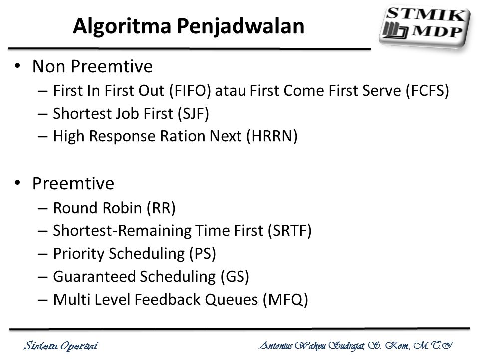 Sistem Operasi Antonius Wahyu Sudrajat, S. Kom., M.T.I Non Preemtive – First In First Out (FIFO) atau First Come First Serve (FCFS) – Shortest Job Fir