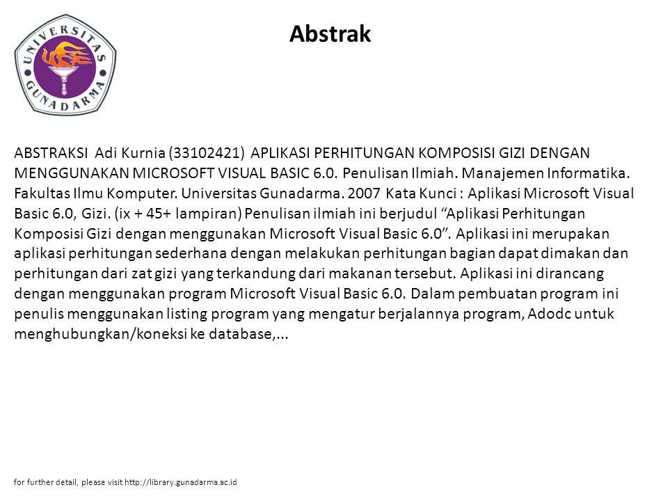 Abstrak ABSTRAKSI Adi Kurnia (33102421) APLIKASI PERHITUNGAN KOMPOSISI GIZI DENGAN MENGGUNAKAN MICROSOFT VISUAL BASIC 6.0. Penulisan Ilmiah. Manajemen