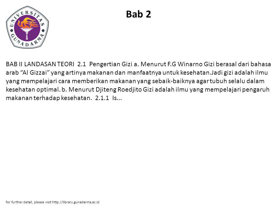 "Bab 2 BAB II LANDASAN TEORI 2.1 Pengertian Gizi a. Menurut F.G Winarno Gizi berasal dari bahasa arab ""Al Gizzai"" yang artinya makanan dan manfaatnya u"