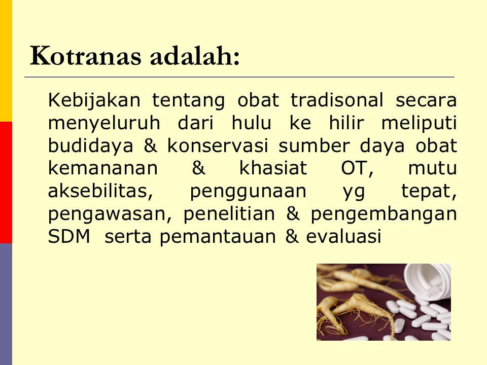 Ruang lingkup Kotranas:  Pembangunan bidang OT untuk mendukung pembangunan kesehatan & ekonomi SDM berkualitas  OT pada Kotranas : Bahan atau ramuan bahan tumbuhan, hewan mineral termasuk biota laut atau sediaan galenik yg telah digunakan secara turun temurun yg telah uji pra klinik/klinikseperti obat herbal terstandar & fitofarmaka untuk menjembatani pengembangan OT kearah pemanfaatan dalam yankes formal & pemanfaatan sumber daya alam Indonesia