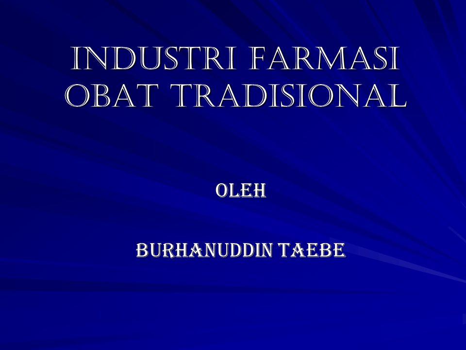 iNDUSTRI FARMASI OBAT TRADISIONAL OLEH BURHANUDDIN TAEBE