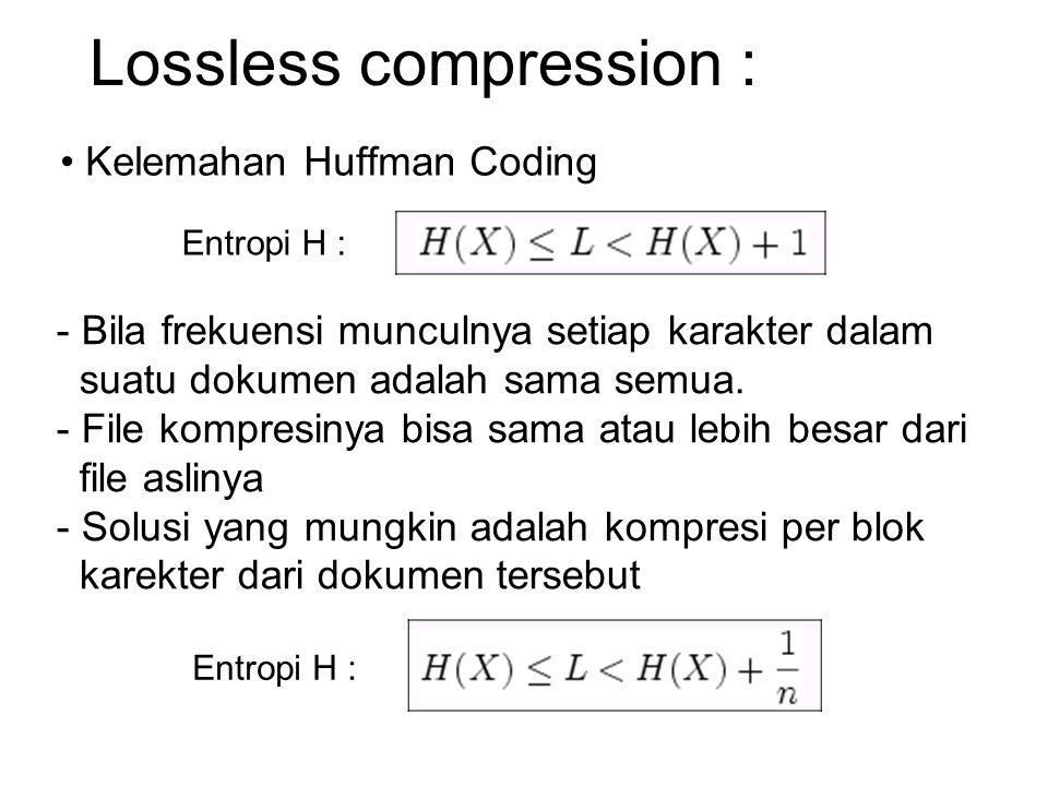Lossless compression : Kelemahan Huffman Coding - Bila frekuensi munculnya setiap karakter dalam suatu dokumen adalah sama semua. - File kompresinya b