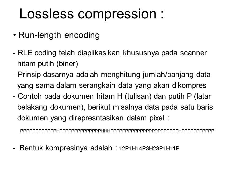 Lossless compression : Run-length encoding - RLE coding telah diaplikasikan khususnya pada scanner hitam putih (biner) - Prinsip dasarnya adalah mengh