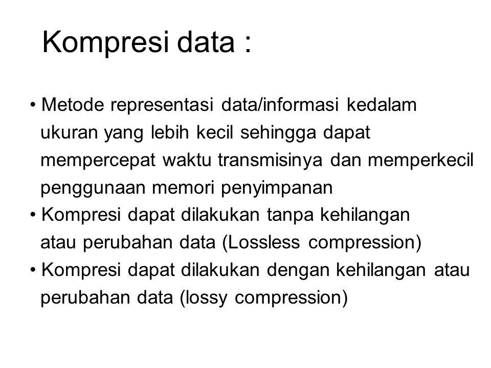 Lossless compression : Lempel-Ziv-Welch coding - Asumsi setiap karakter dikode dengan 8 bit (nilai code 256) - Membentuk table gabungan karakter (kata dalam kamus) - Tabel ini menyimpan kode kata dengan jumlah bit tetap (umumnya maksimum 12 bit) - Contoh : TOBEORNOTTOBEORTOBEORNOT