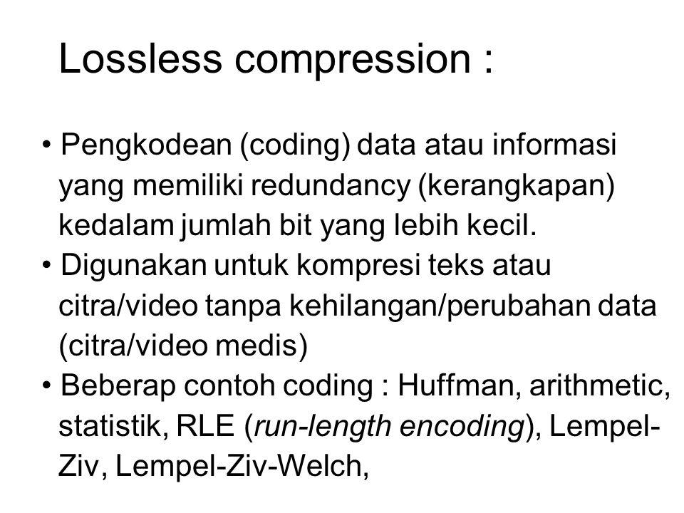 Lossless compression : Huffman Coding (David Albert Huffman 1952)David Albert Huffman - Berbasis pada perhitungan statistik - Mengunakan bantuan pohon biner - Data yang frekuensi munculnya paling banyak dikode dengan jumlah bit terkecil - Data yang frekuensi munculnya paling sedikit dikode dengan jumlah bit terbesar