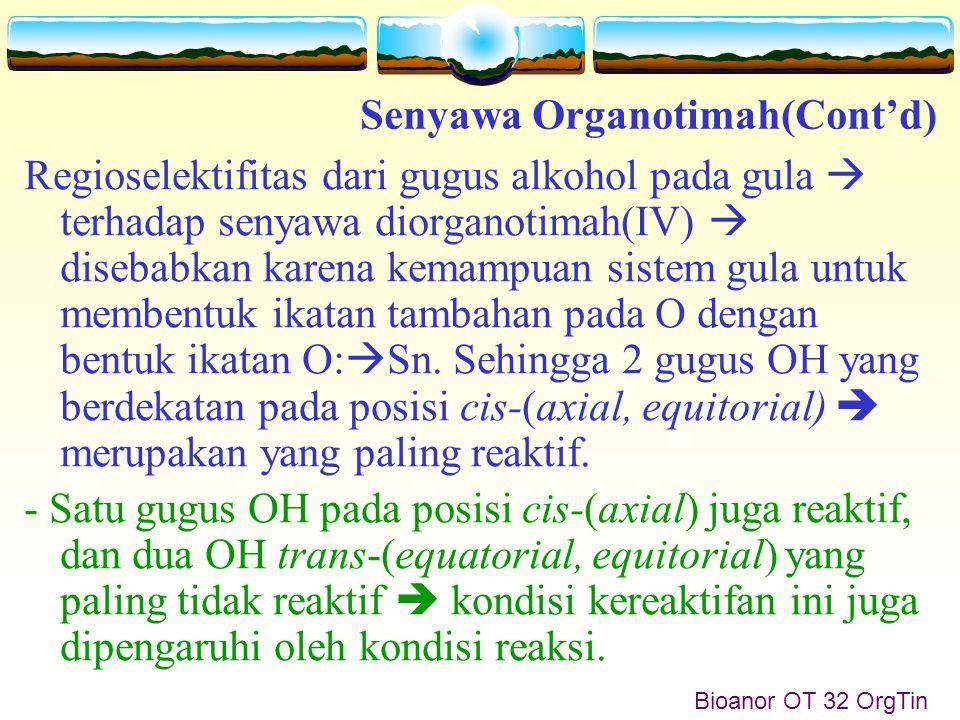 Bioanor OT 32 OrgTin Regioselektifitas dari gugus alkohol pada gula  terhadap senyawa diorganotimah(IV)  disebabkan karena kemampuan sistem gula untuk membentuk ikatan tambahan pada O dengan bentuk ikatan O:  Sn.