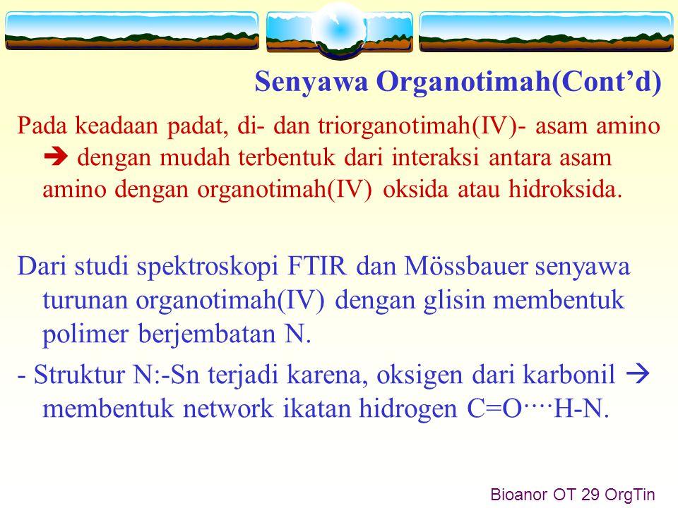 Bioanor OT 29 OrgTin Pada keadaan padat, di- dan triorganotimah(IV)- asam amino  dengan mudah terbentuk dari interaksi antara asam amino dengan organotimah(IV) oksida atau hidroksida.