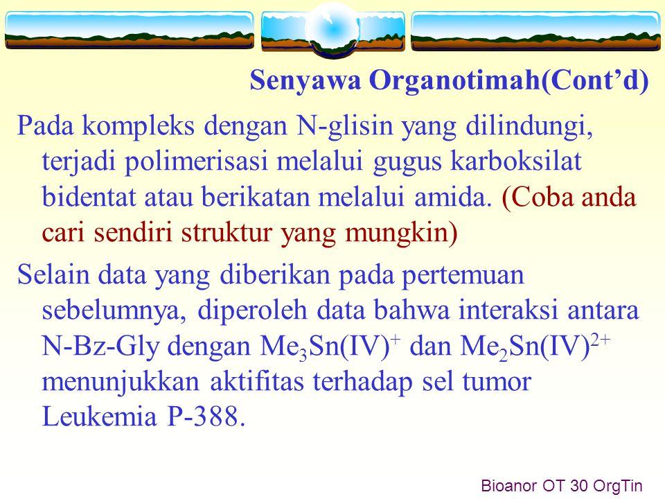 Bioanor OT 30 OrgTin Pada kompleks dengan N-glisin yang dilindungi, terjadi polimerisasi melalui gugus karboksilat bidentat atau berikatan melalui amida.