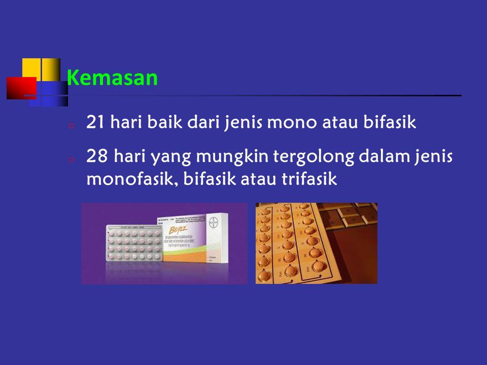 Kemasan o 21 hari baik dari jenis mono atau bifasik o 28 hari yang mungkin tergolong dalam jenis monofasik, bifasik atau trifasik