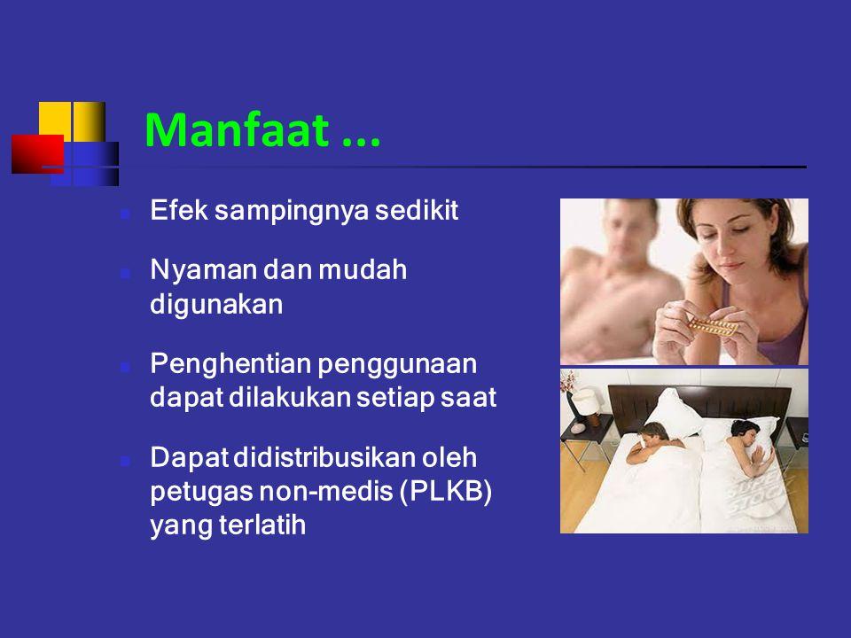 Manfaat... Efek sampingnya sedikit Nyaman dan mudah digunakan Penghentian penggunaan dapat dilakukan setiap saat Dapat didistribusikan oleh petugas no
