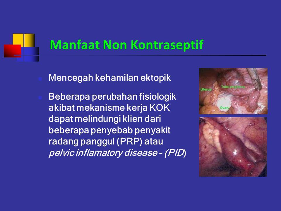 Manfaat Non Kontraseptif Mencegah kehamilan ektopik Beberapa perubahan fisiologik akibat mekanisme kerja KOK dapat melindungi klien dari beberapa peny