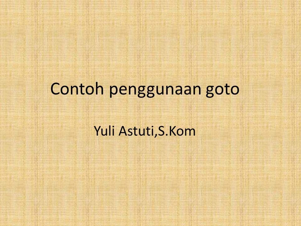 Contoh penggunaan goto Yuli Astuti,S.Kom