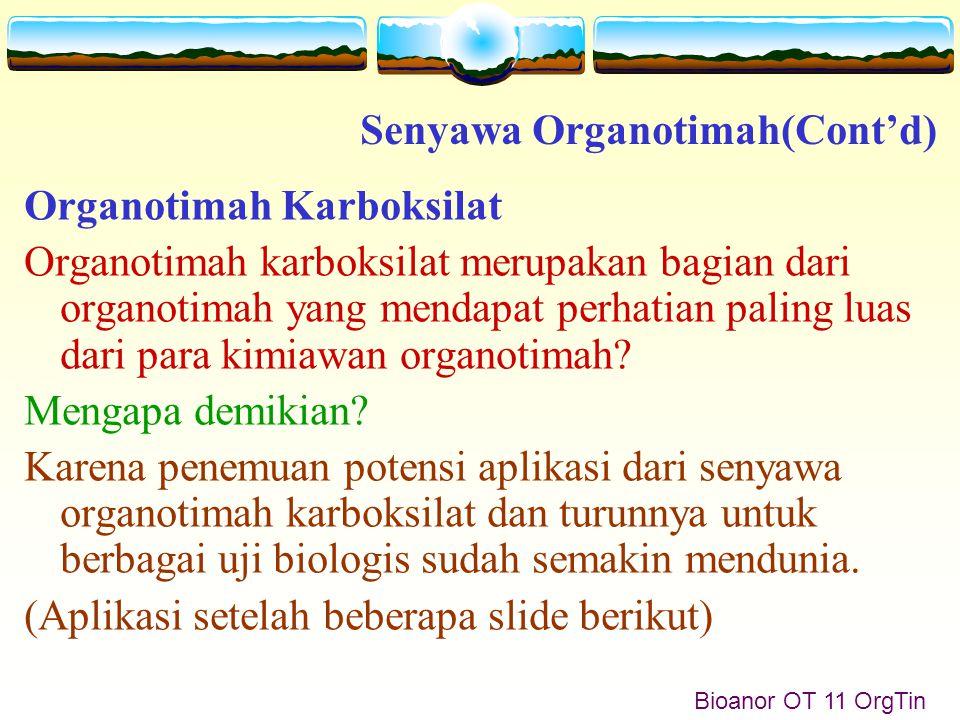 Bioanor OT 11 OrgTin Organotimah Karboksilat Organotimah karboksilat merupakan bagian dari organotimah yang mendapat perhatian paling luas dari para kimiawan organotimah.
