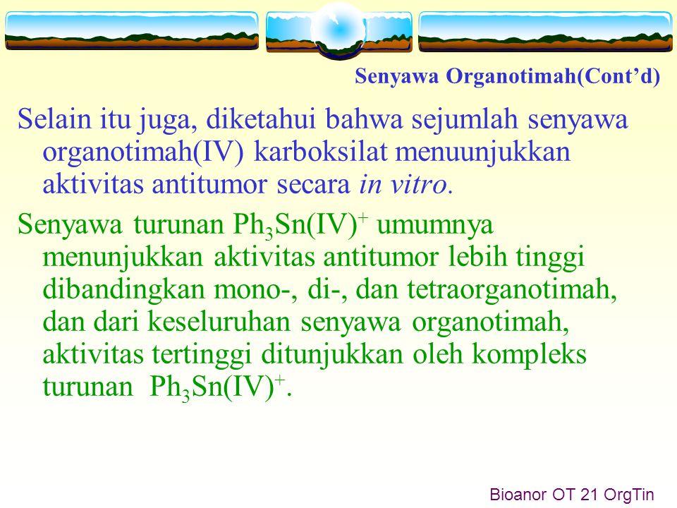 Selain itu juga, diketahui bahwa sejumlah senyawa organotimah(IV) karboksilat menuunjukkan aktivitas antitumor secara in vitro.