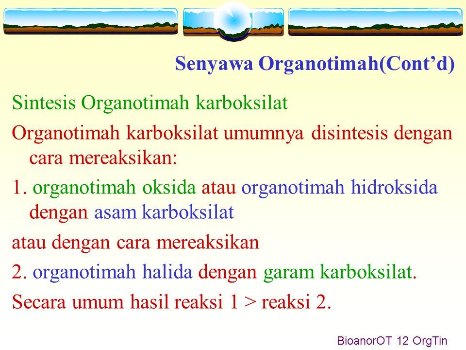 BioanorOT 12 OrgTin Sintesis Organotimah karboksilat Organotimah karboksilat umumnya disintesis dengan cara mereaksikan: 1.
