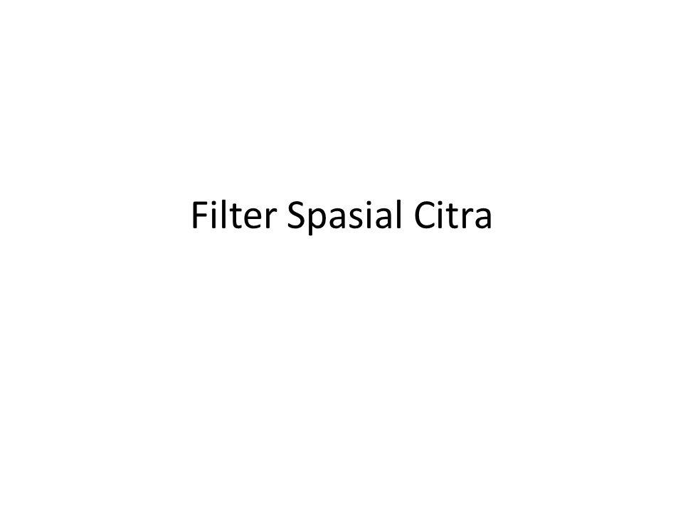 Low Pass Filters Sifat-sifat filter atau mask – Berjumlah 1 – Semua nilai akan positip  9 3 x 3 Mean or Average Filter 5 x 5 Mean  25