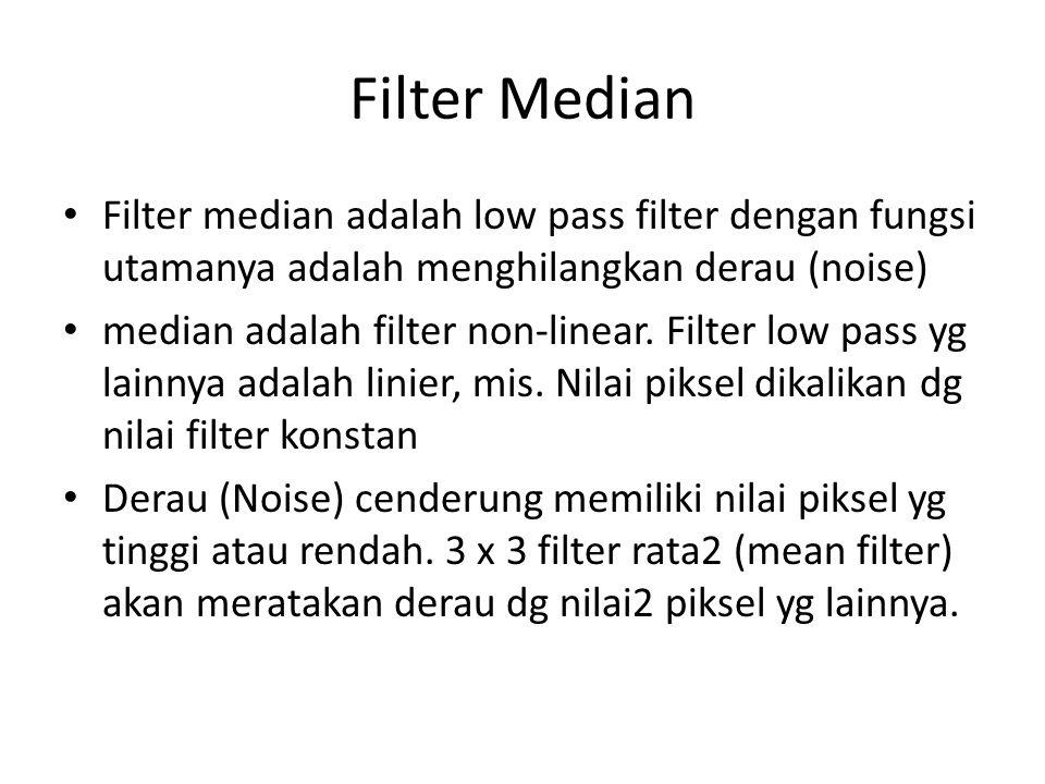 Filter Median Filter median adalah low pass filter dengan fungsi utamanya adalah menghilangkan derau (noise) median adalah filter non-linear.