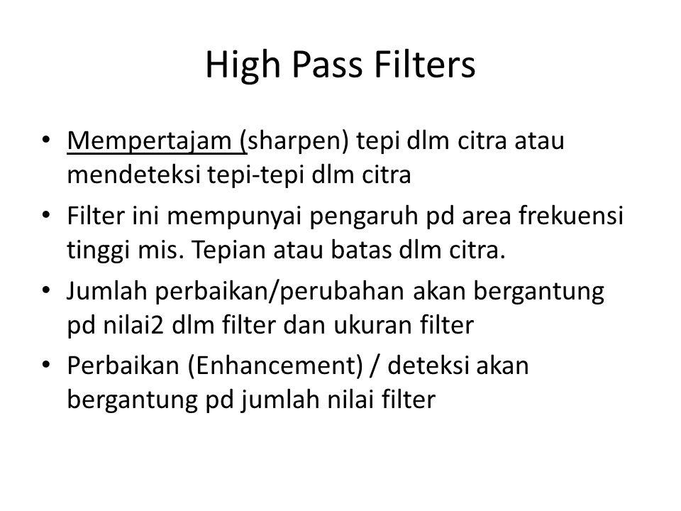 High Pass Filters Mempertajam (sharpen) tepi dlm citra atau mendeteksi tepi-tepi dlm citra Filter ini mempunyai pengaruh pd area frekuensi tinggi mis.