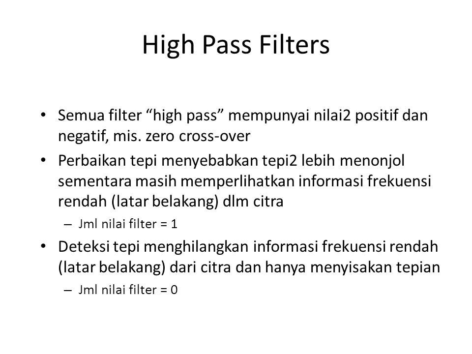 High Pass Filters Semua filter high pass mempunyai nilai2 positif dan negatif, mis.