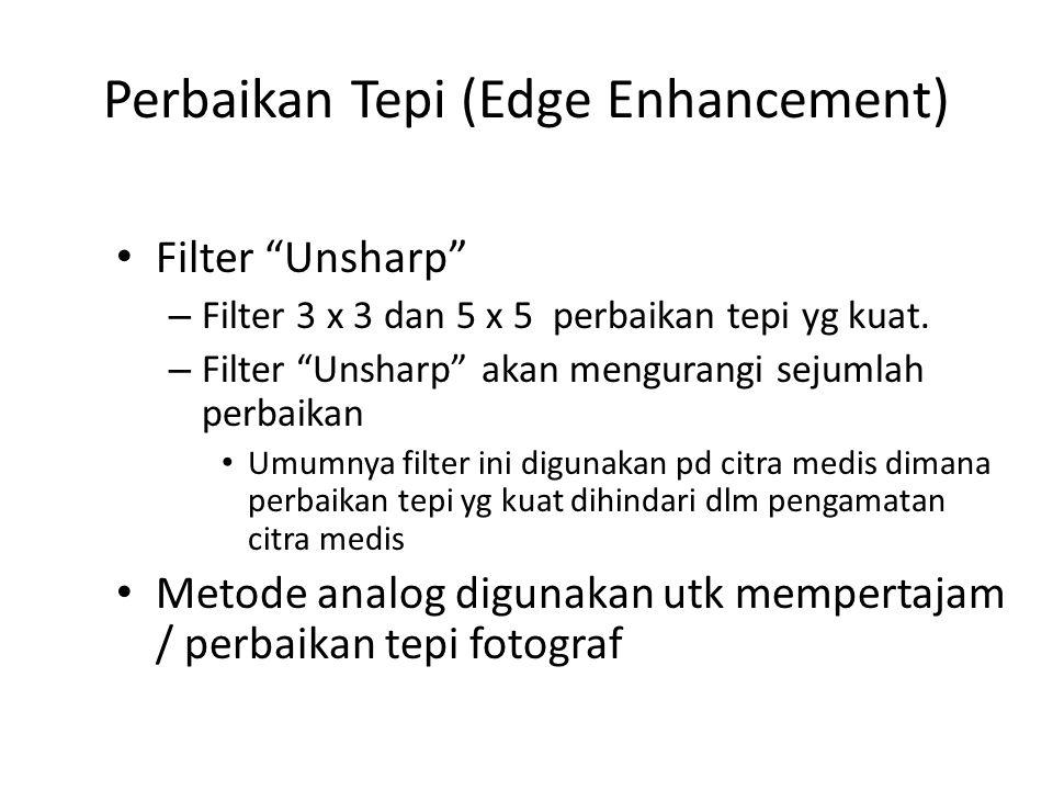Perbaikan Tepi (Edge Enhancement) Filter Unsharp – Filter 3 x 3 dan 5 x 5 perbaikan tepi yg kuat.