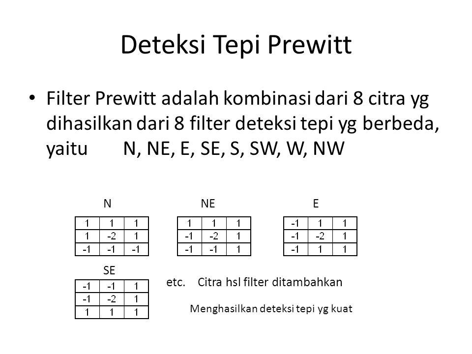 Deteksi Tepi Prewitt Filter Prewitt adalah kombinasi dari 8 citra yg dihasilkan dari 8 filter deteksi tepi yg berbeda, yaitu N, NE, E, SE, S, SW, W, NW N NE E etc.