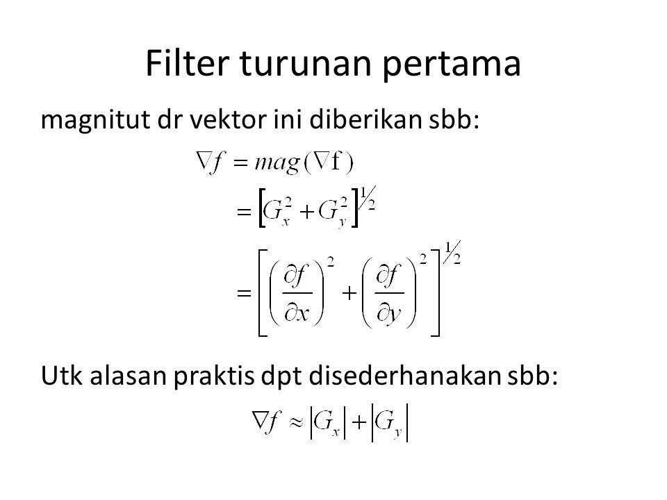 Filter turunan pertama magnitut dr vektor ini diberikan sbb: Utk alasan praktis dpt disederhanakan sbb: