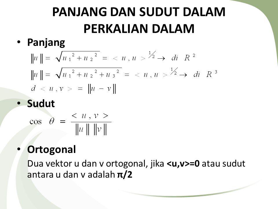 PANJANG DAN SUDUT DALAM PERKALIAN DALAM Panjang Sudut Ortogonal Dua vektor u dan v ortogonal, jika =0 atau sudut antara u dan v adalah π/2