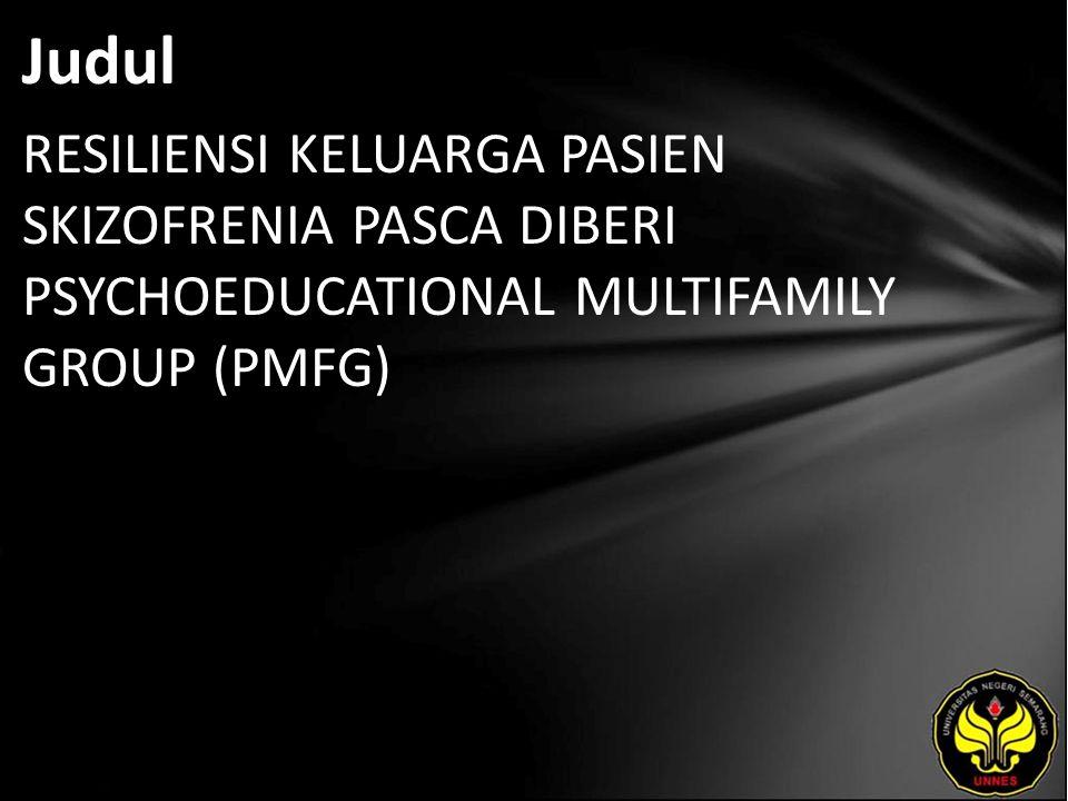 Judul RESILIENSI KELUARGA PASIEN SKIZOFRENIA PASCA DIBERI PSYCHOEDUCATIONAL MULTIFAMILY GROUP (PMFG)