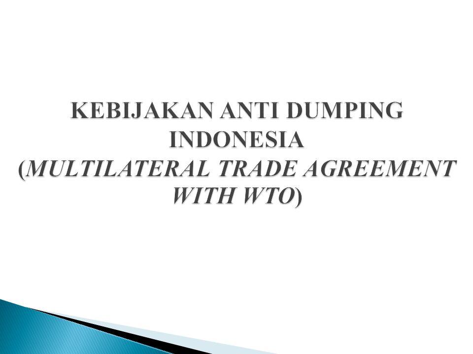  Di Indonesia pelaksanaan kebijakan anti dumping dilakukan oleh Komite Antidumping Indonesia (KADI).