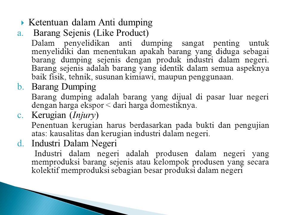  Ketentuan dalam Anti dumping a.Barang Sejenis (Like Product) Dalam penyelidikan anti dumping sangat penting untuk menyelidiki dan menentukan apakah